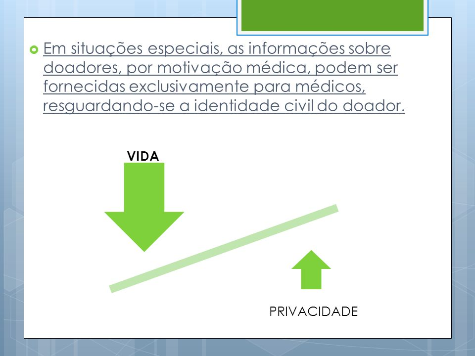 Em situações especiais, as informações sobre doadores, por motivação médica, podem ser fornecidas exclusivamente para médicos, resguardando-se a identidade civil do doador.