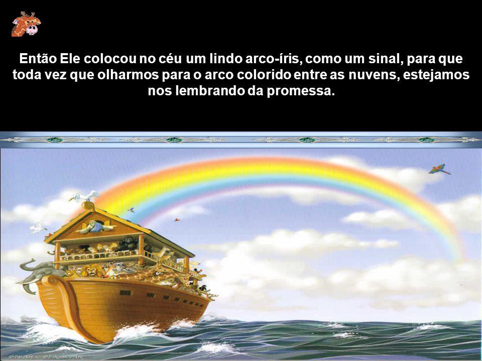 Então Ele colocou no céu um lindo arco-íris, como um sinal, para que toda vez que olharmos para o arco colorido entre as nuvens, estejamos nos lembrando da promessa.