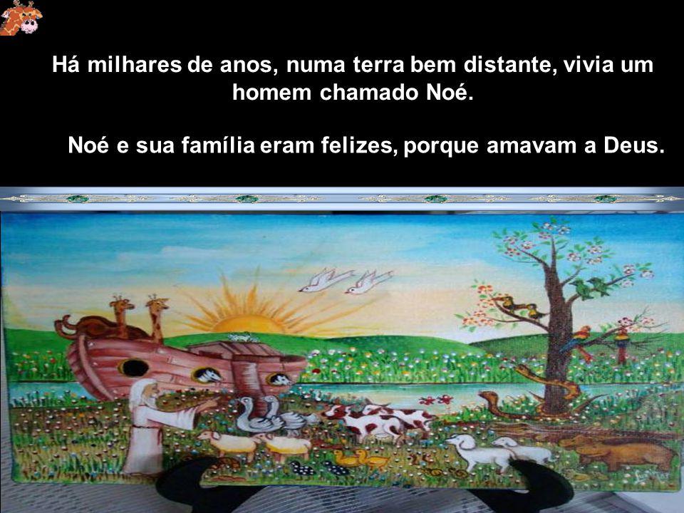 Noé e sua família eram felizes, porque amavam a Deus.