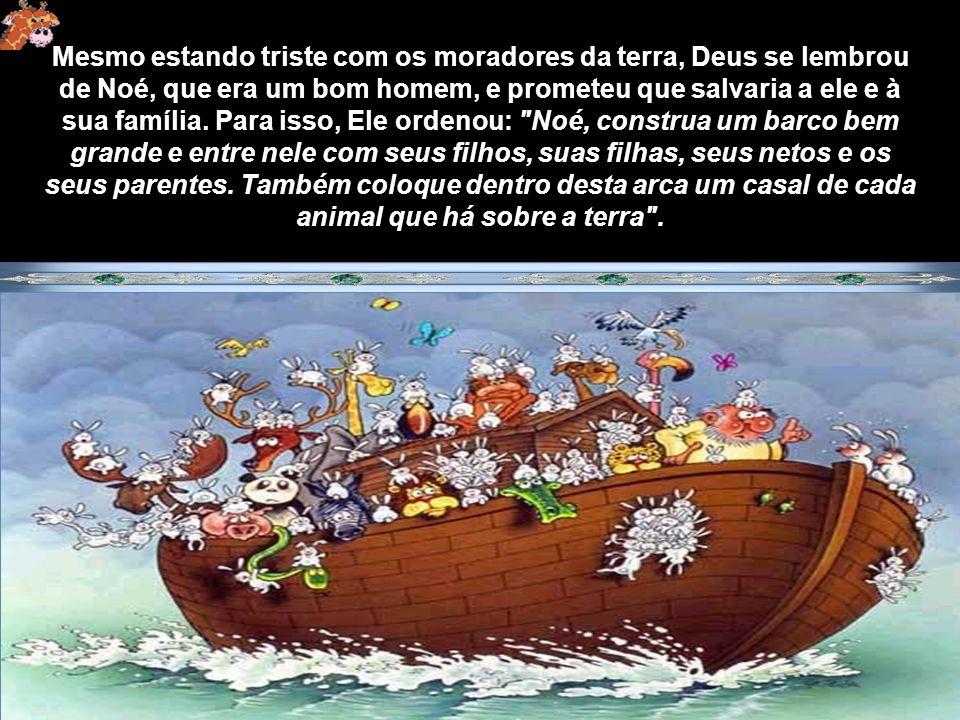 Mesmo estando triste com os moradores da terra, Deus se lembrou de Noé, que era um bom homem, e prometeu que salvaria a ele e à sua família.