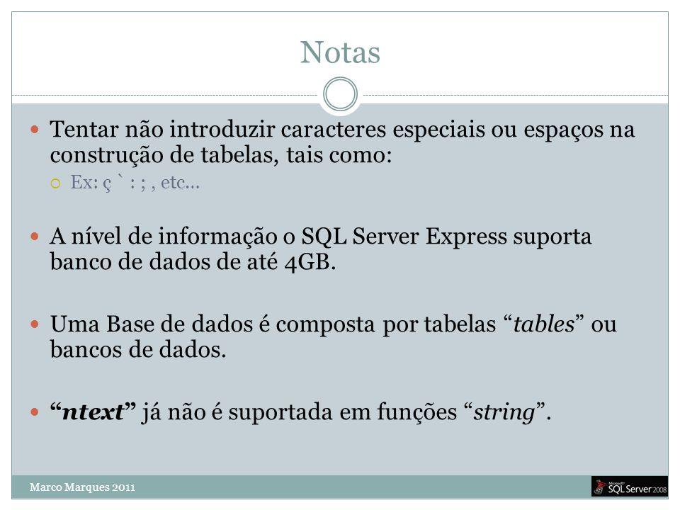 Notas Tentar não introduzir caracteres especiais ou espaços na construção de tabelas, tais como: Ex: ç ` : ; , etc…
