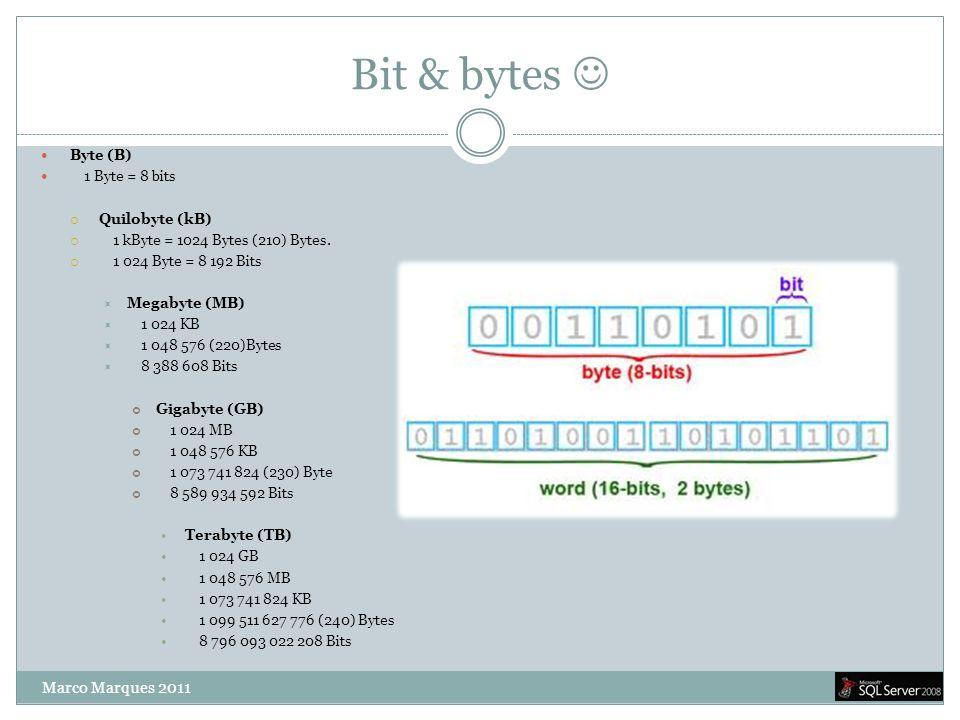Bit & bytes  Marco Marques 2011 Byte (B) 1 Byte = 8 bits