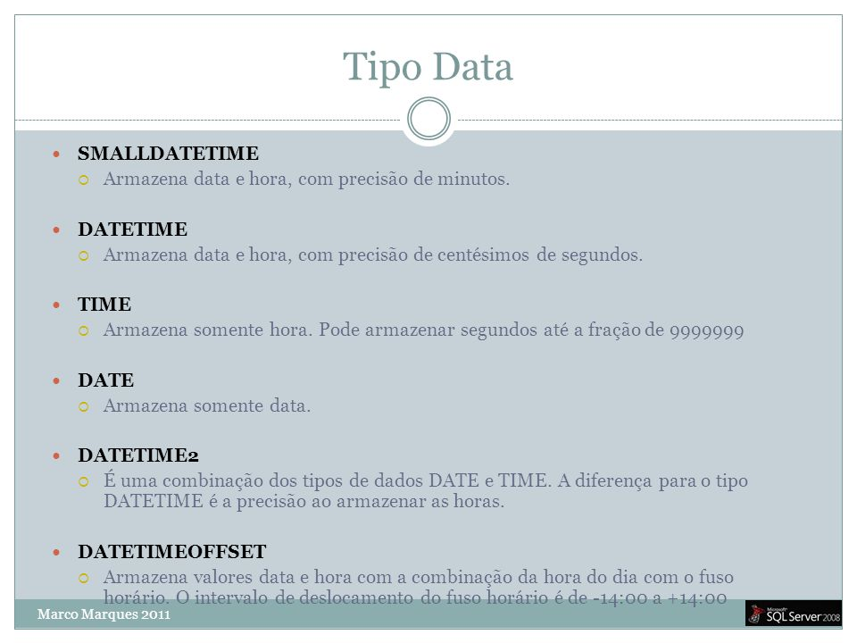 Tipo Data SMALLDATETIME Armazena data e hora, com precisão de minutos.