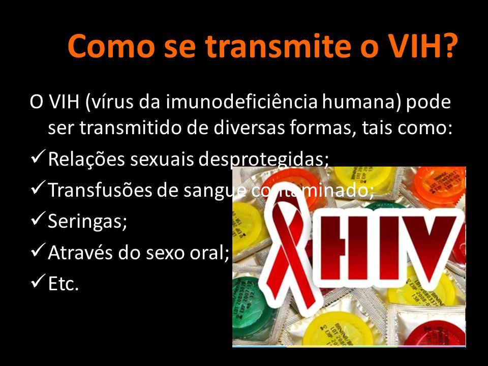 Como se transmite o VIH O VIH (vírus da imunodeficiência humana) pode ser transmitido de diversas formas, tais como: