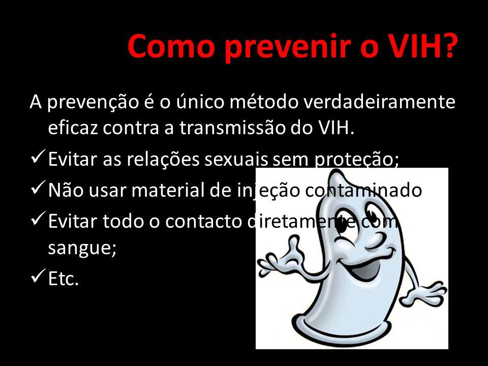 Como prevenir o VIH A prevenção é o único método verdadeiramente eficaz contra a transmissão do VIH.