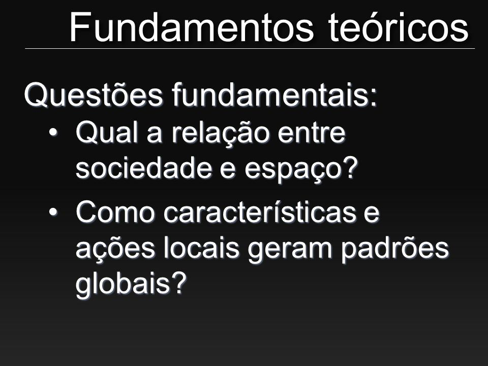 Fundamentos teóricos Questões fundamentais: