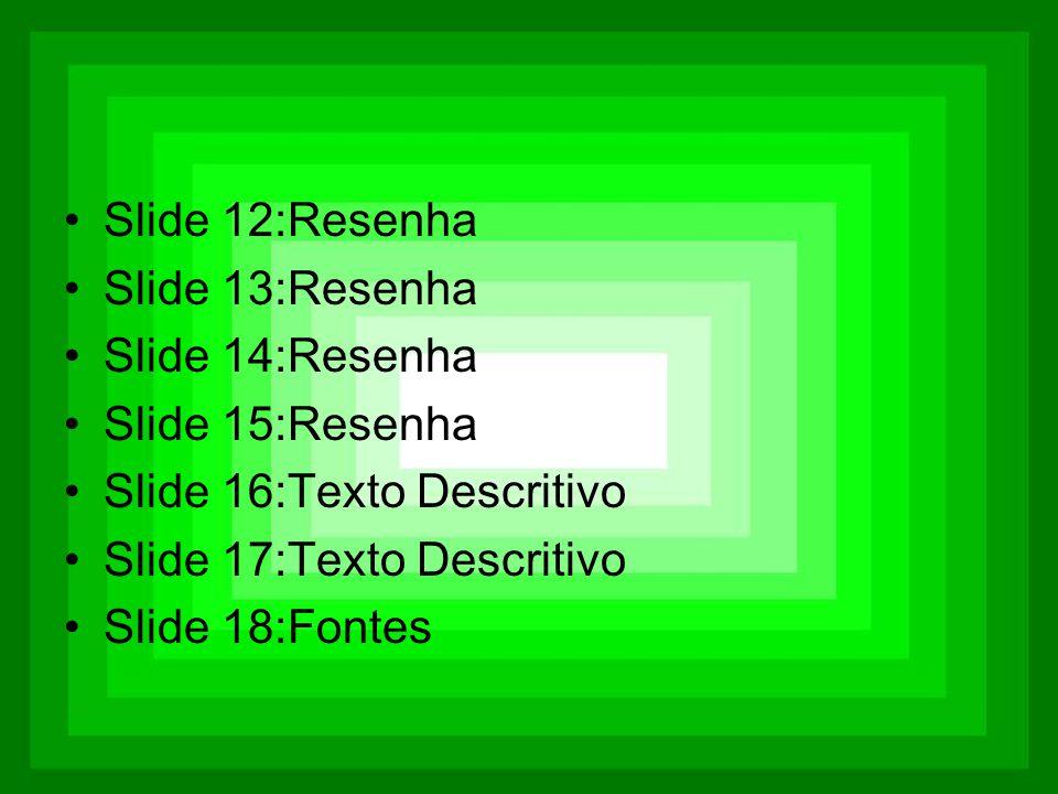 Slide 12:Resenha Slide 13:Resenha. Slide 14:Resenha. Slide 15:Resenha. Slide 16:Texto Descritivo.