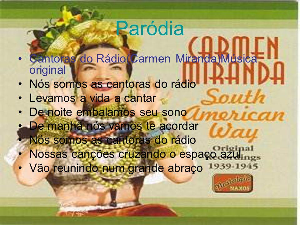 Paródia Cantoras do Rádio(Carmen Miranda)Música original