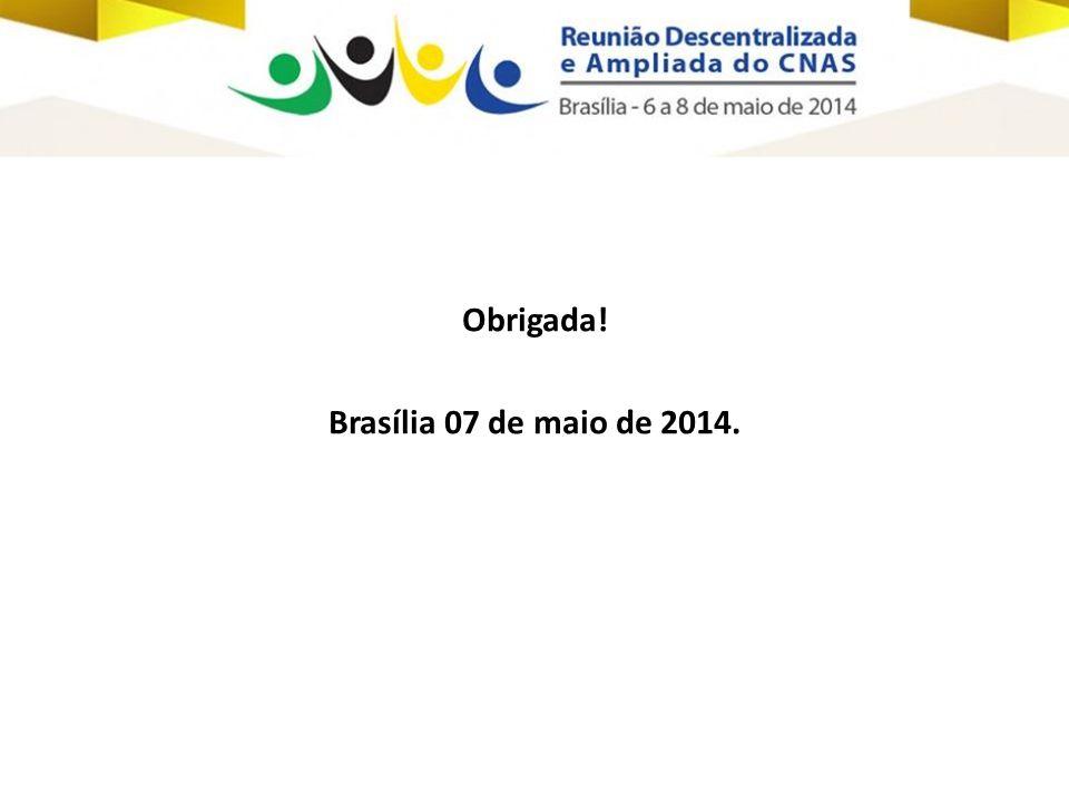 Obrigada! Brasília 07 de maio de 2014.
