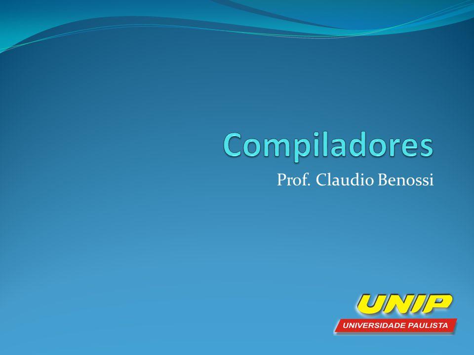 Compiladores Prof. Claudio Benossi