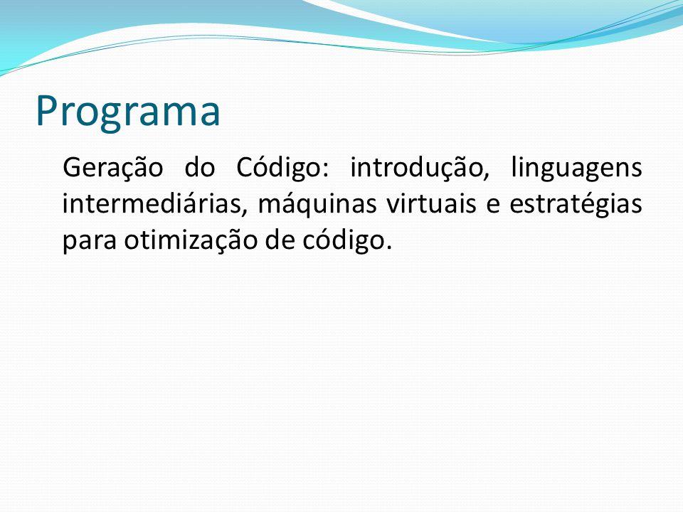 Programa Geração do Código: introdução, linguagens intermediárias, máquinas virtuais e estratégias para otimização de código.