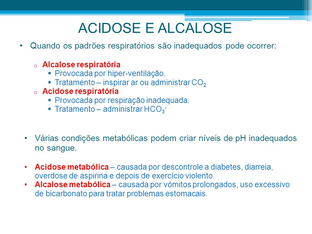 ACIDOSE E ALCALOSE Quando os padrões respiratórios são inadequados pode ocorrer: Alcalose respiratória.
