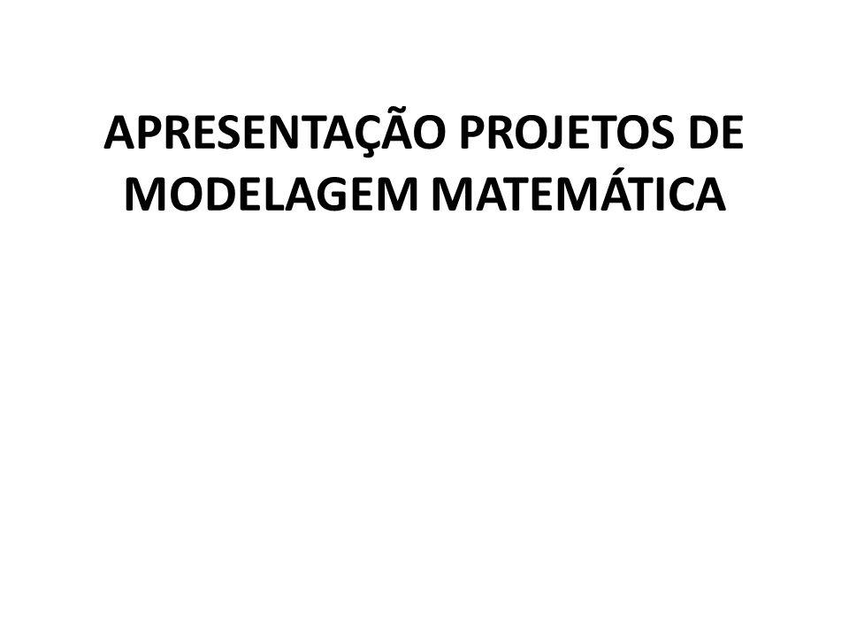 APRESENTAÇÃO PROJETOS DE MODELAGEM MATEMÁTICA