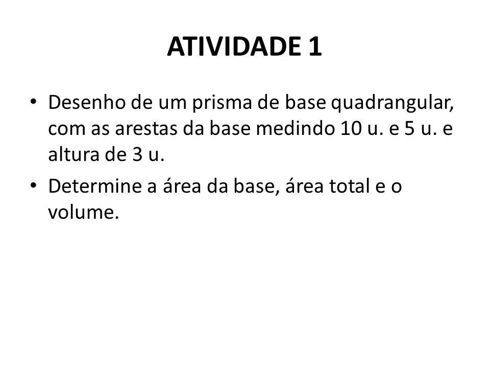 ATIVIDADE 1 Desenho de um prisma de base quadrangular, com as arestas da base medindo 10 u. e 5 u. e altura de 3 u.