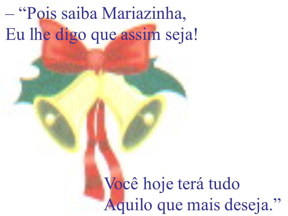 – Pois saiba Mariazinha, Eu lhe digo que assim seja!