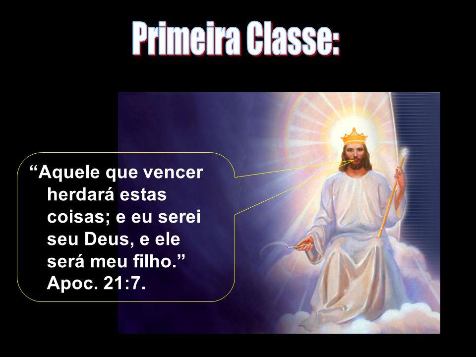Primeira Classe: Aquele que vencer herdará estas coisas; e eu serei seu Deus, e ele será meu filho. Apoc.