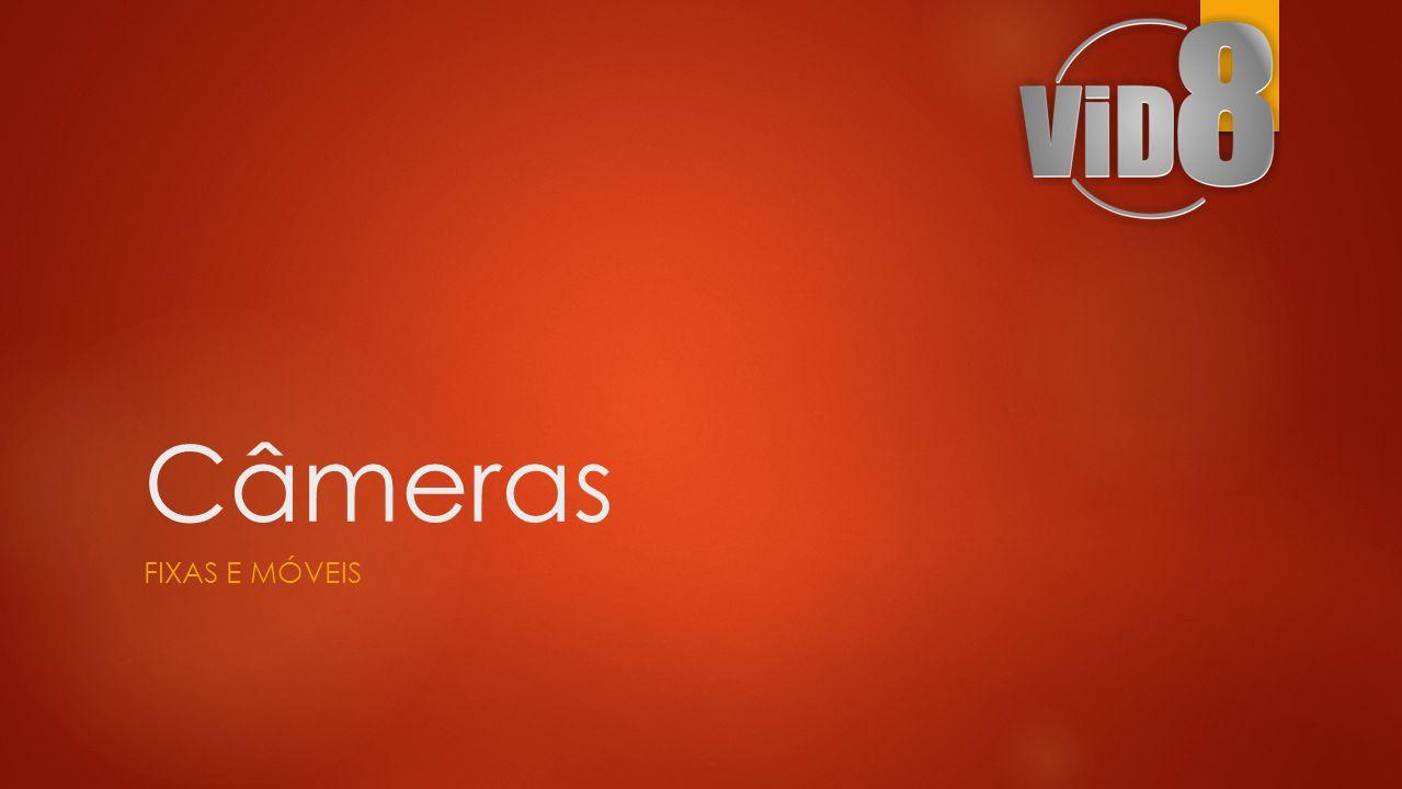 Câmeras Fixas e mÓveis
