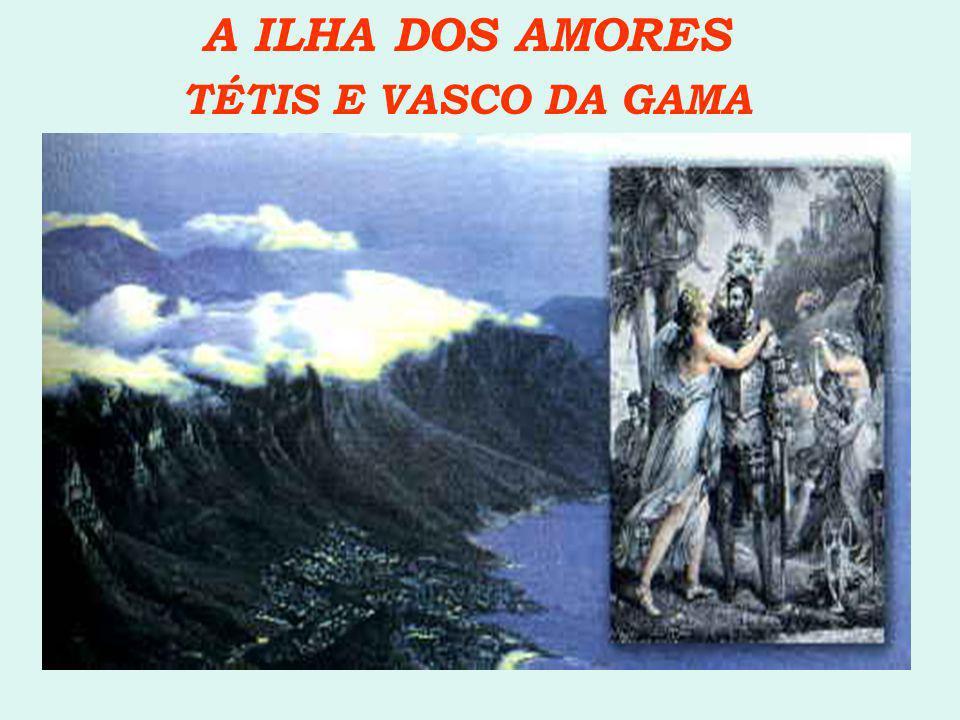A ILHA DOS AMORES TÉTIS E VASCO DA GAMA