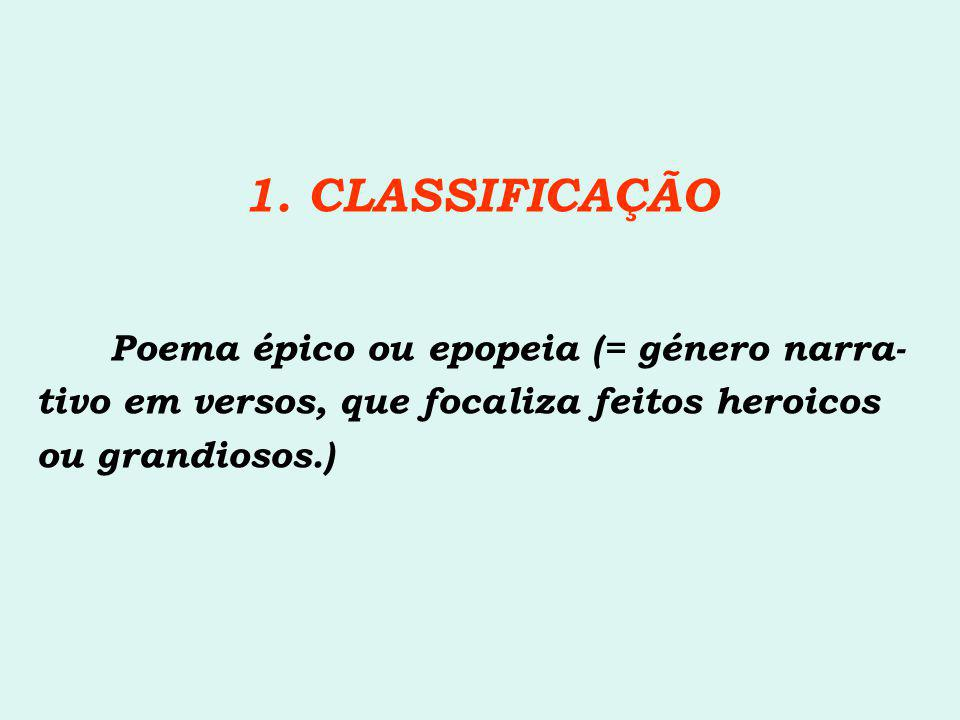 1. CLASSIFICAÇÃO Poema épico ou epopeia (= género narra-