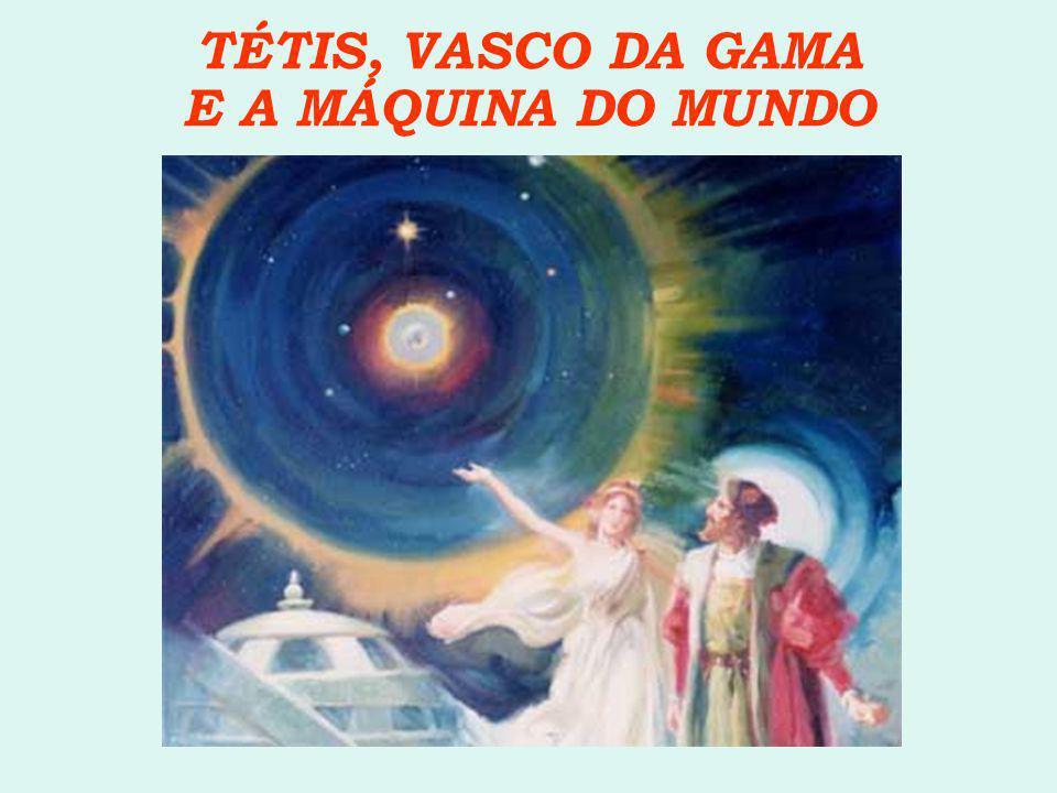 TÉTIS, VASCO DA GAMA E A MÁQUINA DO MUNDO
