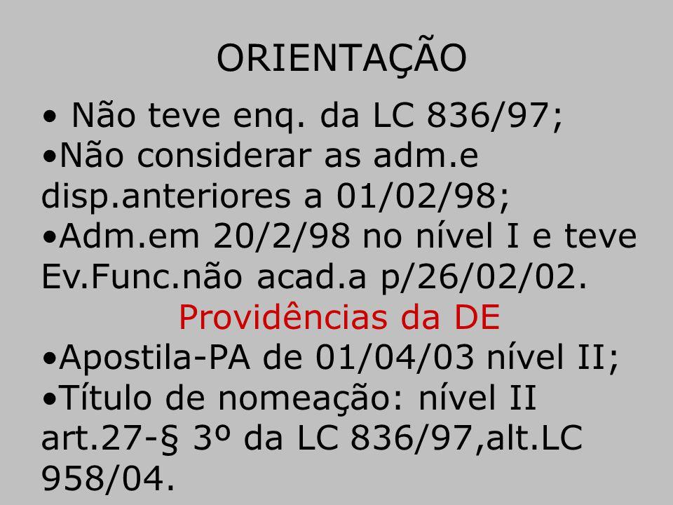 ORIENTAÇÃO Não teve enq. da LC 836/97;