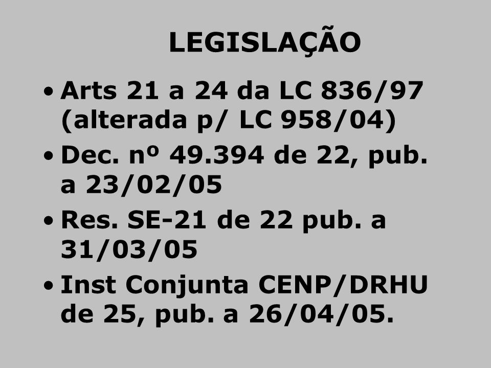 LEGISLAÇÃO Arts 21 a 24 da LC 836/97 (alterada p/ LC 958/04)