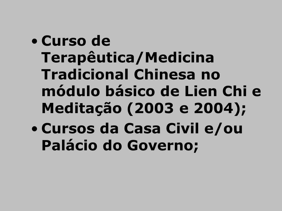 Curso de Terapêutica/Medicina Tradicional Chinesa no módulo básico de Lien Chi e Meditação (2003 e 2004);