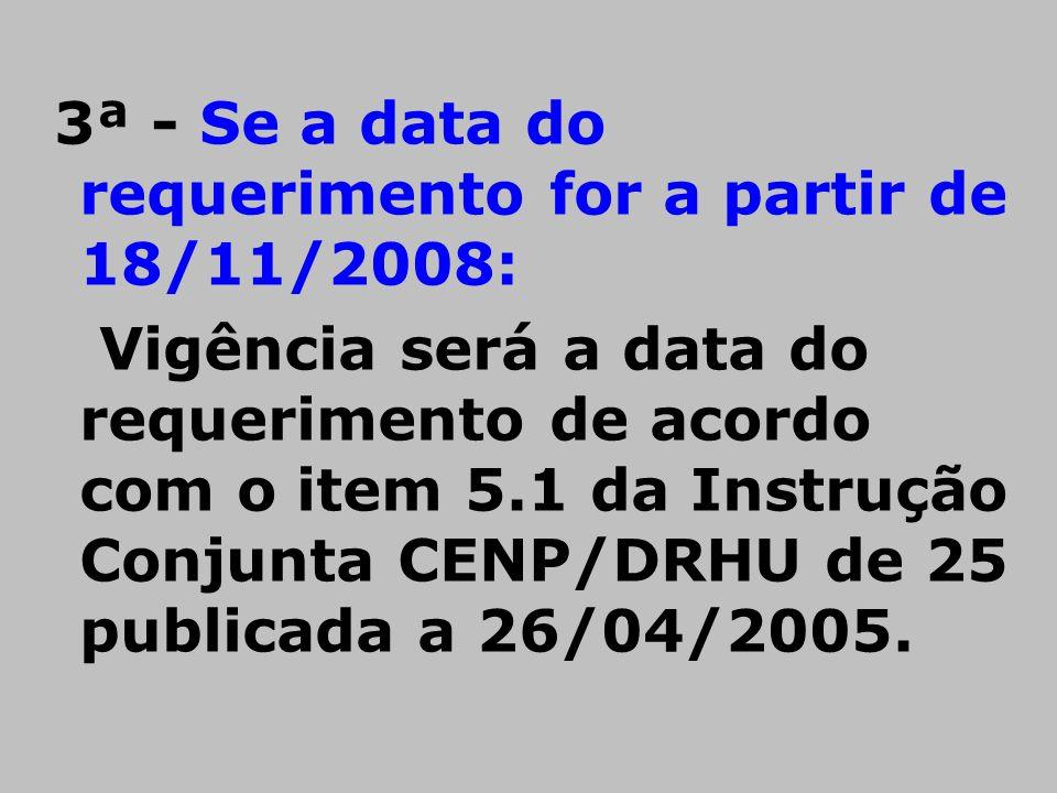 3ª - Se a data do requerimento for a partir de 18/11/2008: