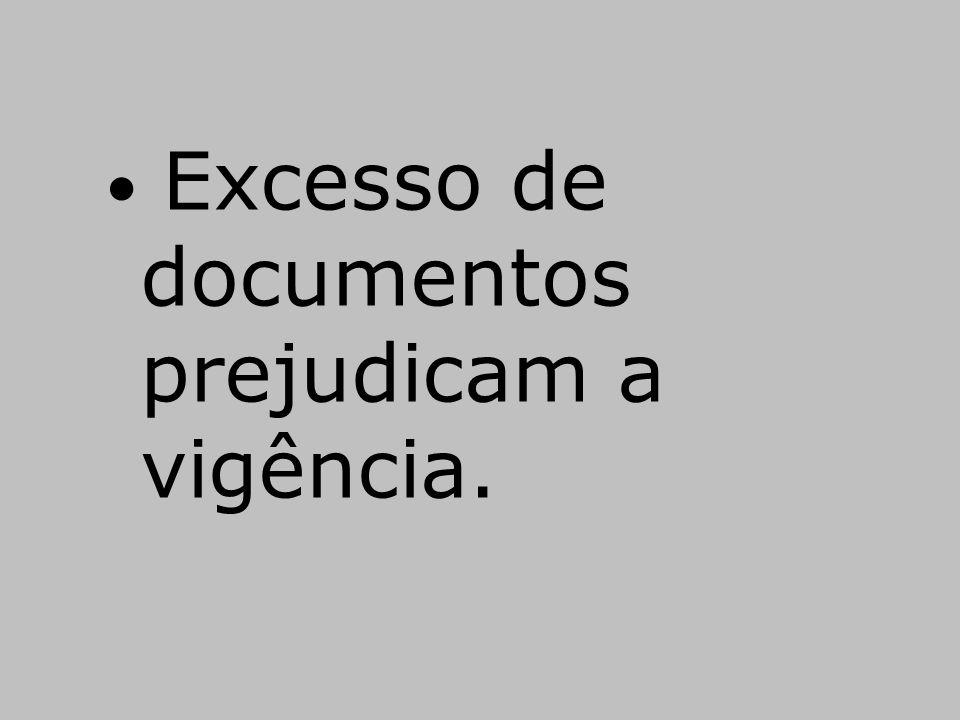 Excesso de documentos prejudicam a vigência.