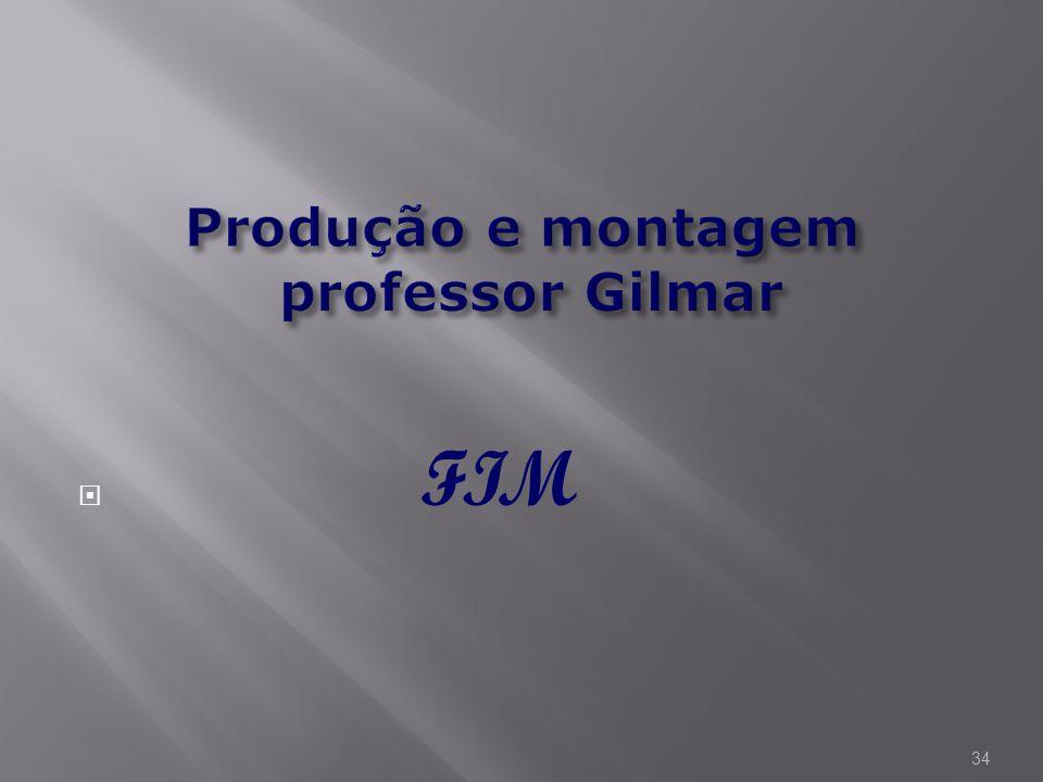 Produção e montagem professor Gilmar