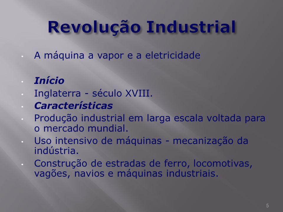 Revolução Industrial A máquina a vapor e a eletricidade Início