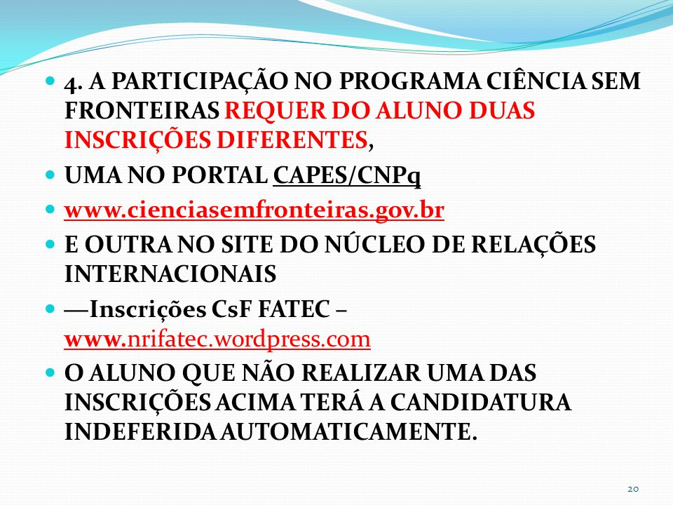 4. A PARTICIPAÇÃO NO PROGRAMA CIÊNCIA SEM FRONTEIRAS REQUER DO ALUNO DUAS INSCRIÇÕES DIFERENTES,