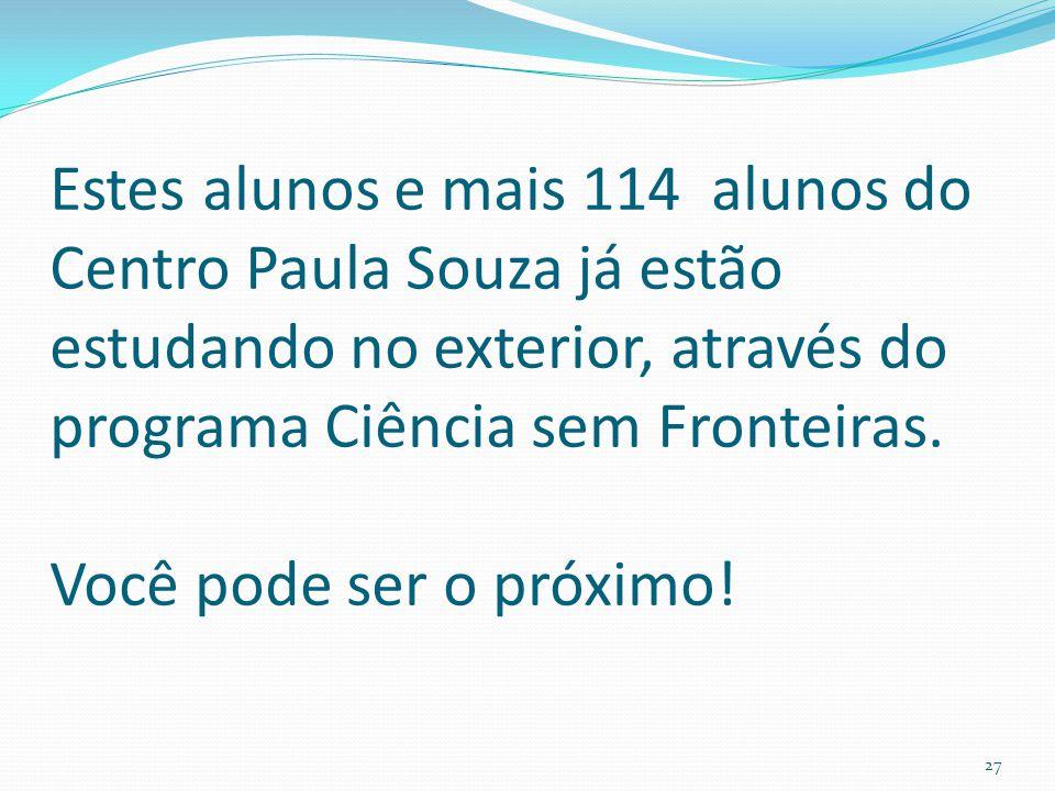 Estes alunos e mais 114 alunos do Centro Paula Souza já estão estudando no exterior, através do programa Ciência sem Fronteiras.