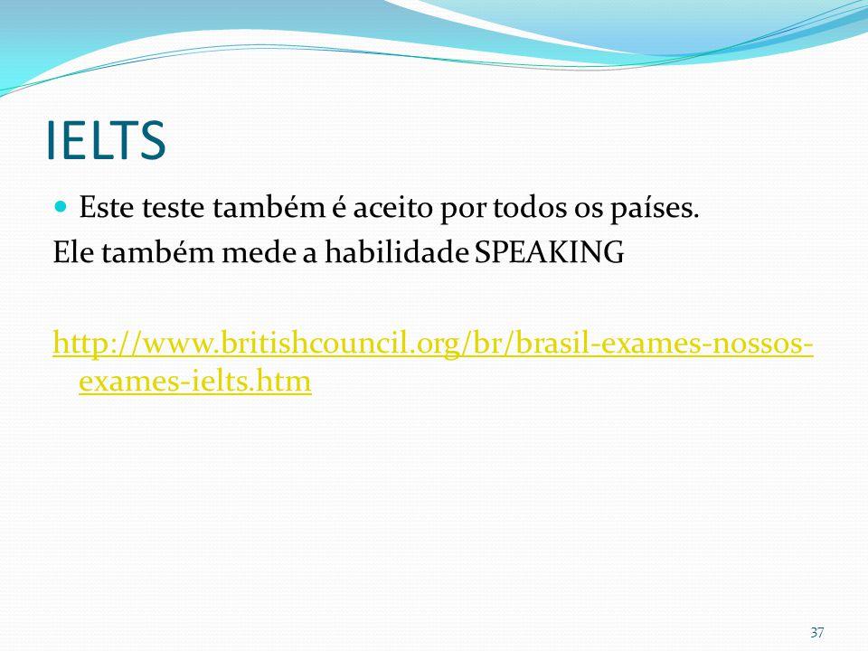 IELTS Este teste também é aceito por todos os países.
