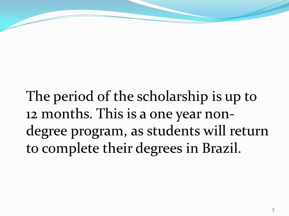 The period of the scholarship is up to 12 months