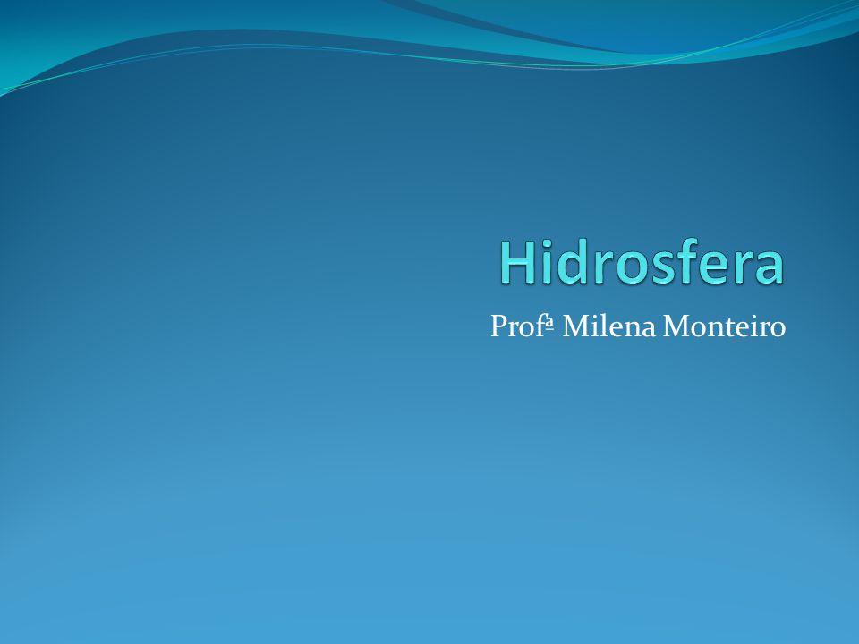 Hidrosfera Profª Milena Monteiro