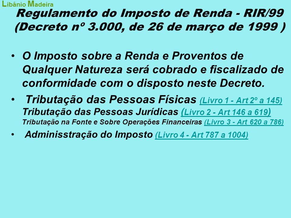 Libânio Madeira Regulamento do Imposto de Renda - RIR/99 (Decreto nº 3.000, de 26 de março de 1999 )