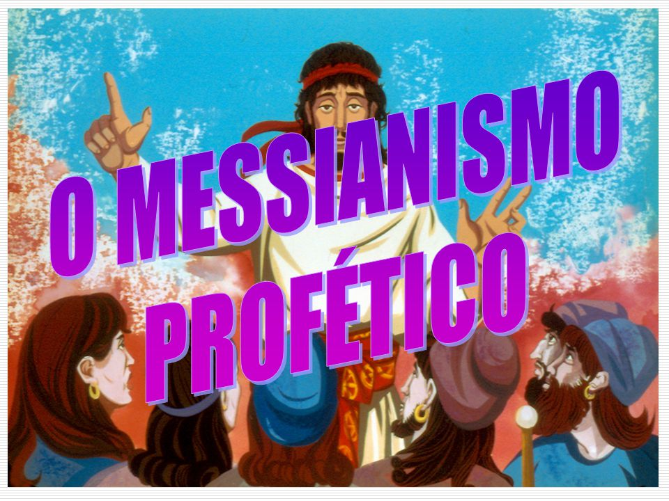 O MESSIANISMO PROFÉTICO