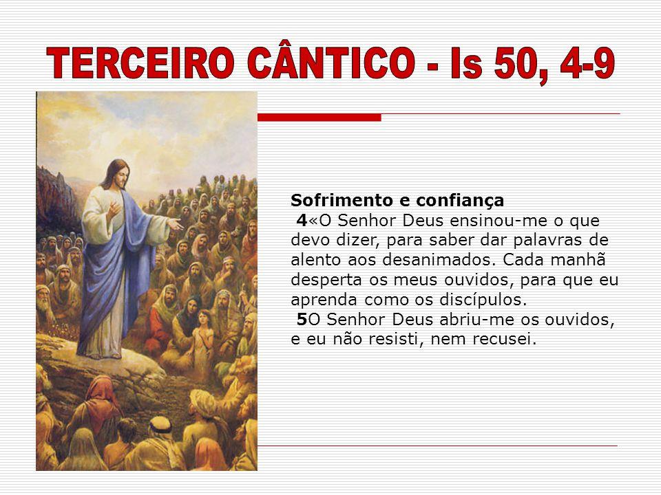 TERCEIRO CÂNTICO - Is 50, 4-9 Sofrimento e confiança