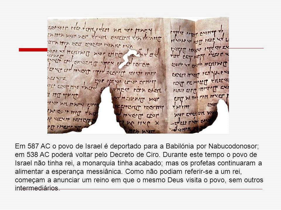 Em 587 AC o povo de Israel é deportado para a Babilónia por Nabucodonosor; em 538 AC poderá voltar pelo Decreto de Ciro.