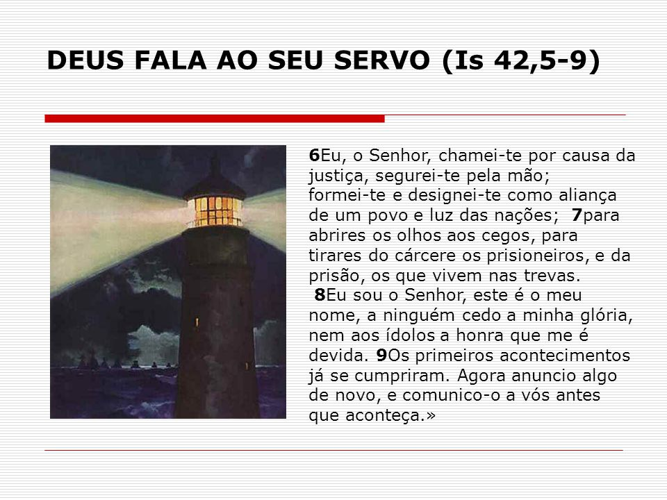 DEUS FALA AO SEU SERVO (Is 42,5-9)