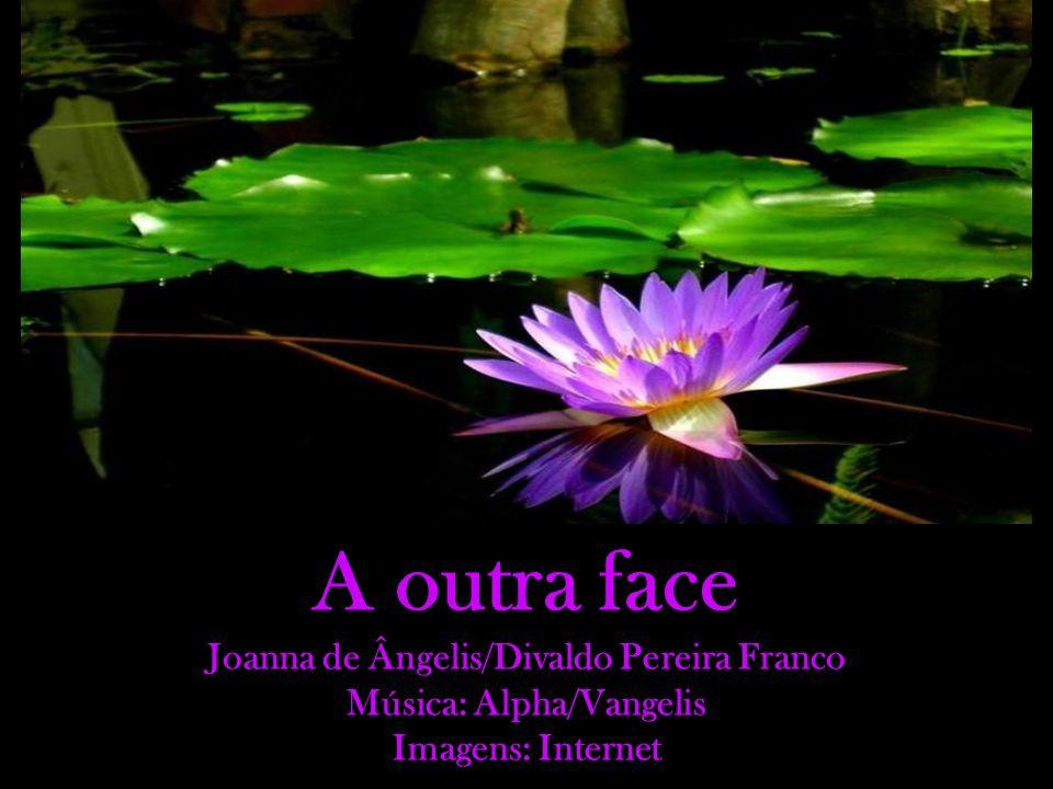 Joanna de Ângelis/Divaldo Pereira Franco Música: Alpha/Vangelis
