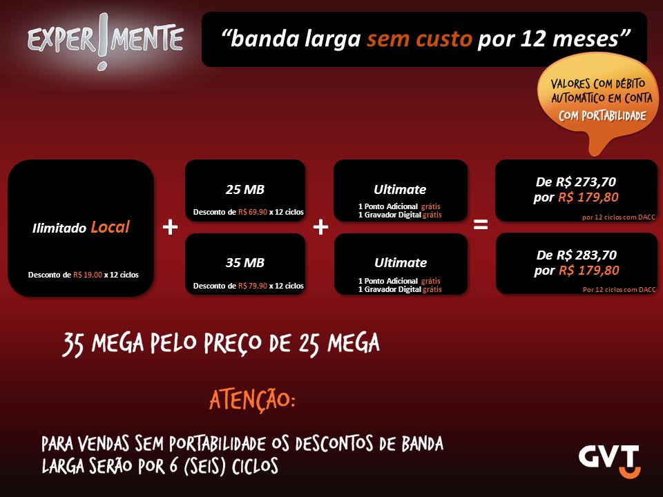 + + = banda larga sem custo por 12 meses Ilimitado Local 25 MB