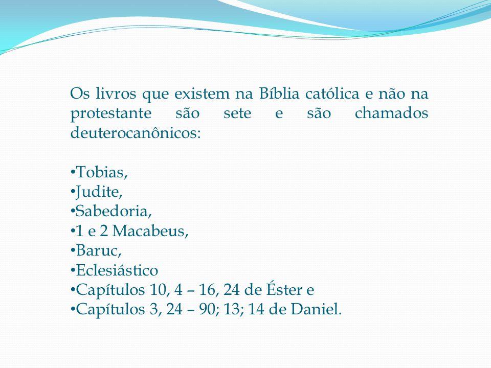 Os livros que existem na Bíblia católica e não na protestante são sete e são chamados deuterocanônicos: