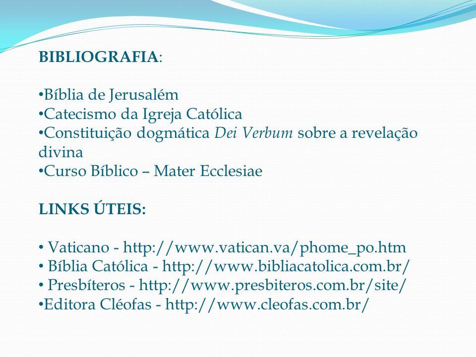 BIBLIOGRAFIA: Bíblia de Jerusalém. Catecismo da Igreja Católica. Constituição dogmática Dei Verbum sobre a revelação divina.