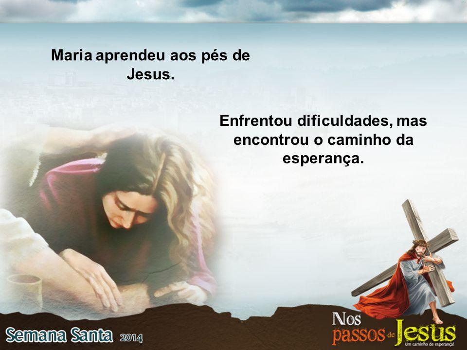 Maria aprendeu aos pés de Jesus.