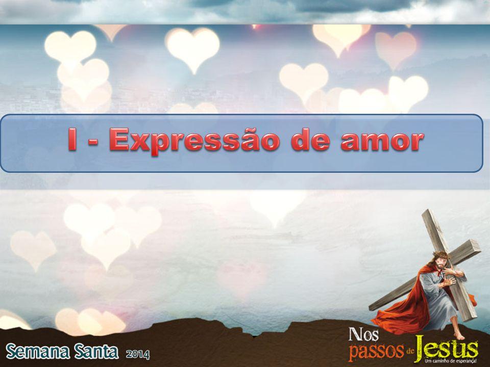 I - Expressão de amor