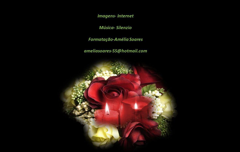 Imagens- Internet Música- Silenzio Formatação-Amélia Soares ameliasoares-55@hotmail.com
