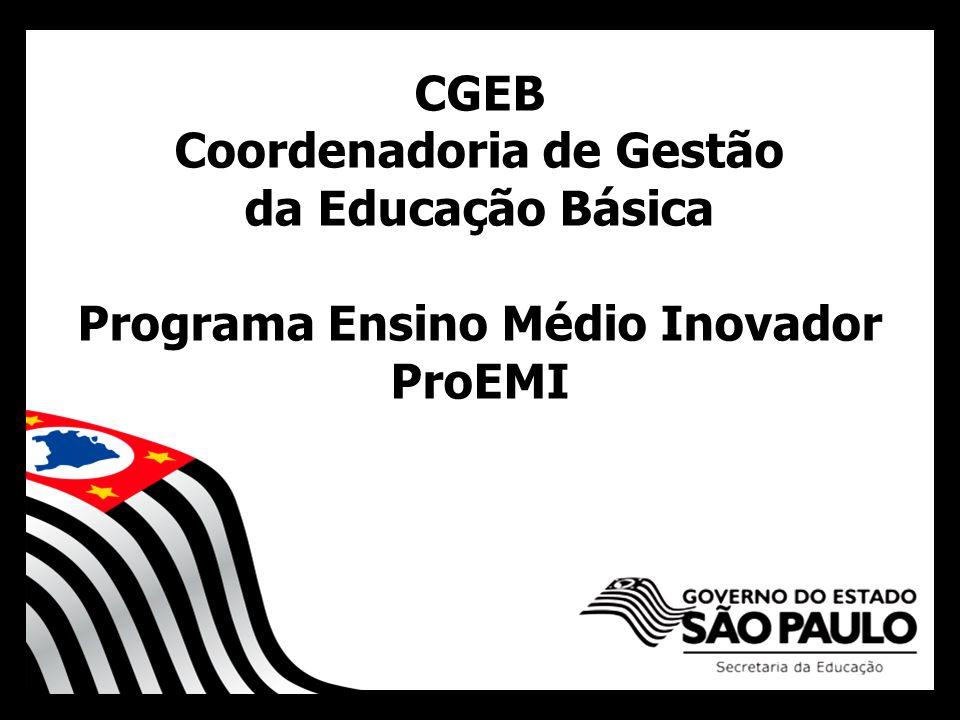 CGEB Coordenadoria de Gestão da Educação Básica Programa Ensino Médio Inovador ProEMI