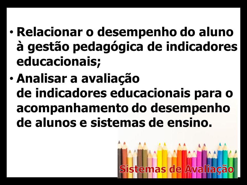 Relacionar o desempenho do aluno à gestão pedagógica de indicadores educacionais;